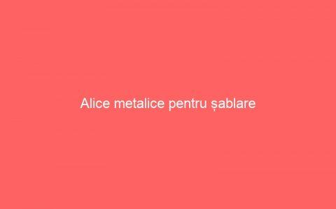 Alice metalice pentru șablare