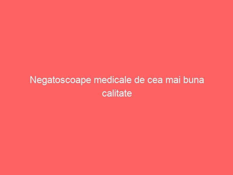 Negatoscoape medicale de cea mai buna calitate